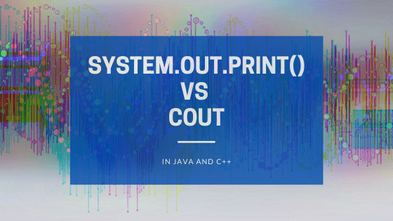 System.out.print() vs cout in Java and C++