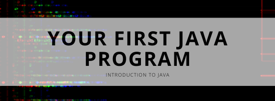 Introduction To Java: Your First Java Program
