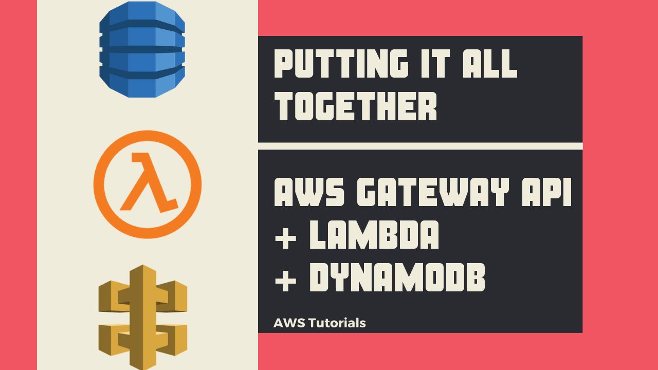 Putting it All Together (AWS Gateway API + Lambda+ DynamoDB)